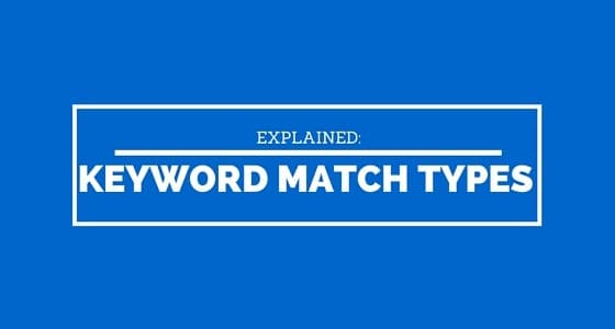 AdWords Keyword Match Types: What You Need To Know