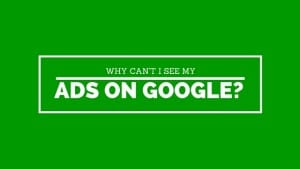 Why can't I see my ads on Google?