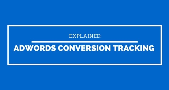 How To Set Up AdWords Conversion Tracking & Analyze Your Performance