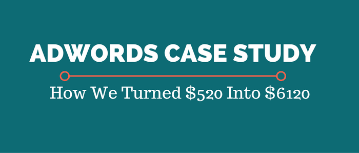 AdWords Case Study: How $520 Turned Into $6120