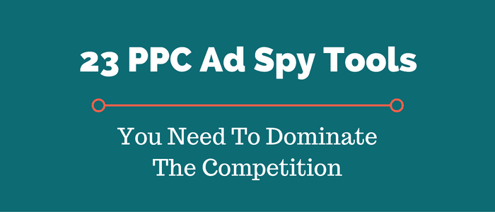 23 PPC Ad Spy Tools You Need To Steal Your Competitors Success