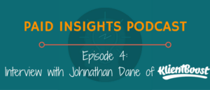 Paid Insights Podcast Episode 4: Interview with Johnathan Dane of KlientBoost