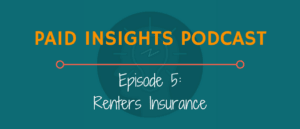 Paid Insights Podcast Episode 5: Renters Insurance