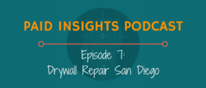 Paid Insights Podcast Episode 7: Drywall Repair San Diego