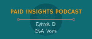 Paid Insights Podcast Episode 10: ESA Vests