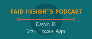 Paid Insights Podcast Episode 12: Stock Trading Apps