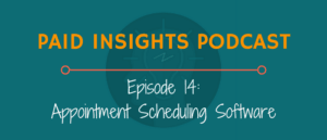Paid Insights Podcast Episode 14: Appointment Scheduling Software